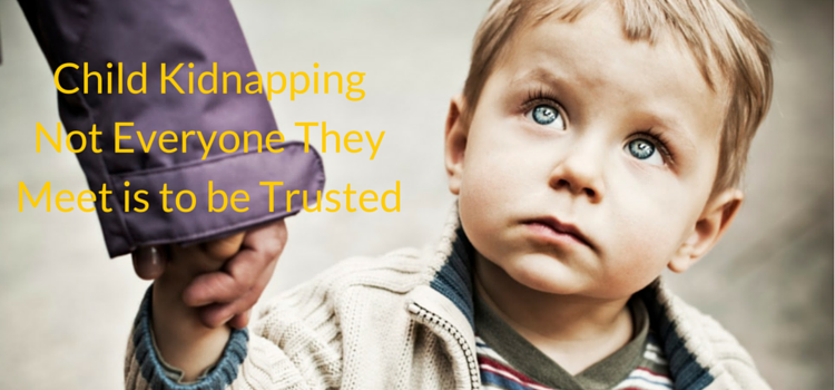 Child Kidnapping - Not Everyone They Meet is to be Trusted