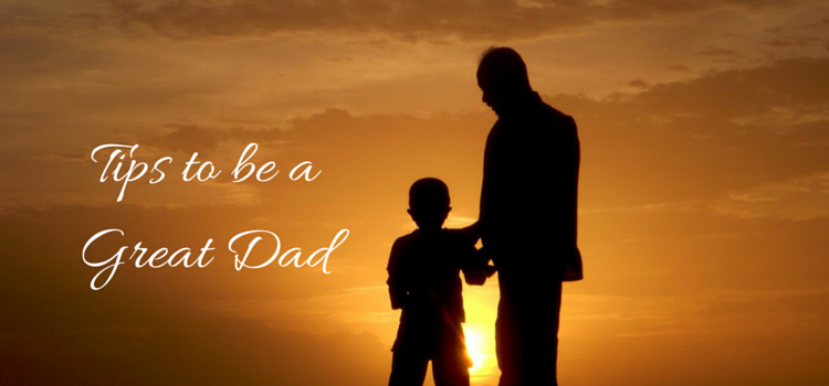 Tips to be a Great Dad