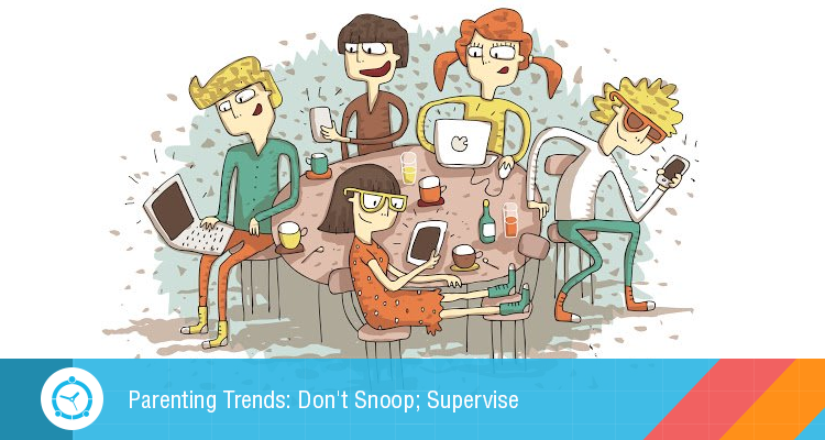 Parenting-Trends-Don't-Snoop_-Supervise