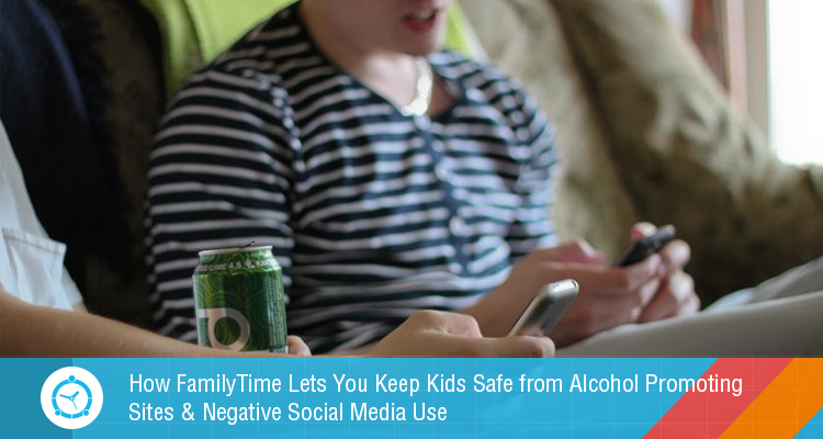 How-FamilyTime-Lets-You-Keep-Kids-Safe-from-Alcohol-Promoting-Sites-&-Negative-Social-Media-Use
