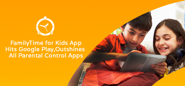 FamilyTime for kids hits google play
