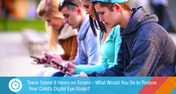 Teens-Spend-9-Hours-on-Screen---What-Would-You-Do-to-Reduce-Your-Child's-Digital-Eye-Strain