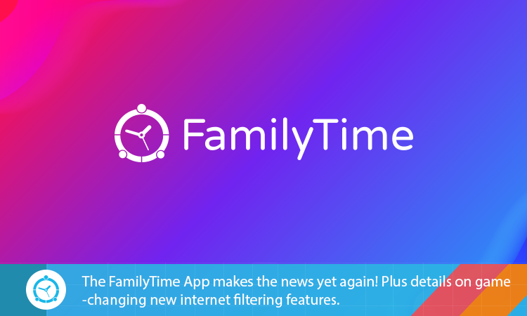 The-FamilyTime-App-makes-the-news-yet-again!-Plus-details-on-game-changing-new-internet-filtering-features.