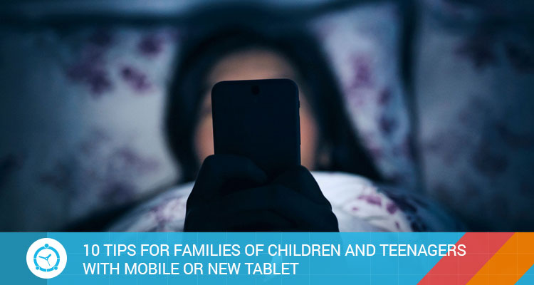 10-TIPS-FOR-FAMILIES-OF-CHILDREN-AND-TEENAGERS-WITH-MOBILE-OR-NEW-TABLET