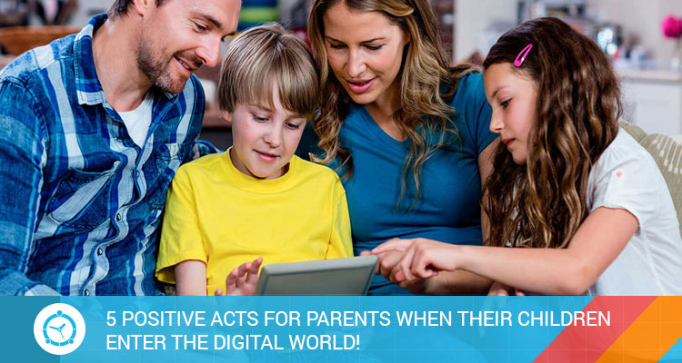 5-POSITIVE-ACTS-FOR-PARENTS-WHEN-THEIR-CHILDREN-ENTER-THE-DIGITAL-WORLD!