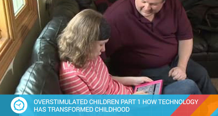 OVERSTIMULATED-CHILDREN-PART-1-HOW-TECHNOLOGY-HAS-TRANSFORMED-CHILDHOOD