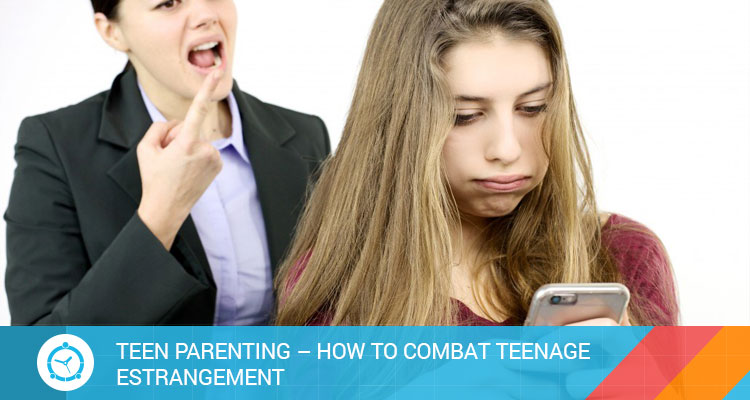 TEEN-PARENTING-HOW-TO-COMBAT-TEENAGE-ESTRANGEMENT