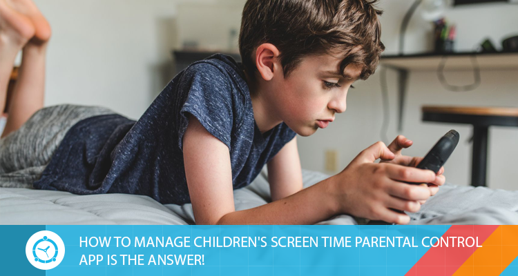 HOW-TO-MANAGE-CHILDREN'S-SCREEN-TIME-PARENTAL-CONTROL-APP-IS-THE-ANSWER