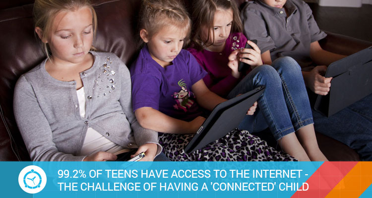 99.2-OF TEENS HAVE ACCESS TO THE INTERNET - THE CHALLENGE OF HAVING A 'CONNECTED' CHILD