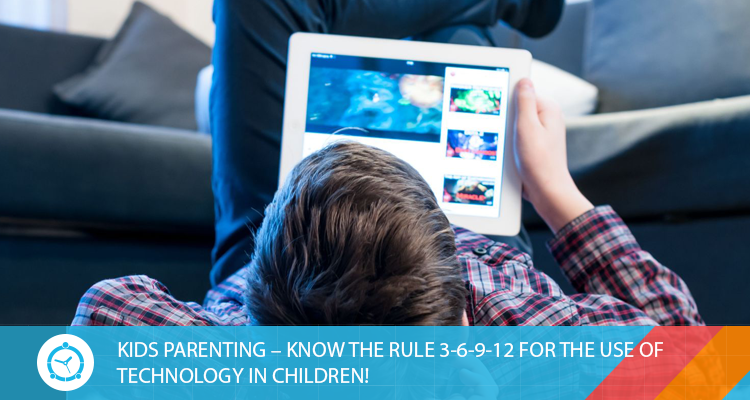 KIDS-PARENTING-KNOW-THE-RULE-3-6-9-12-FOR-THE-USE-OF-TECHNOLOGY-IN-CHILDREN