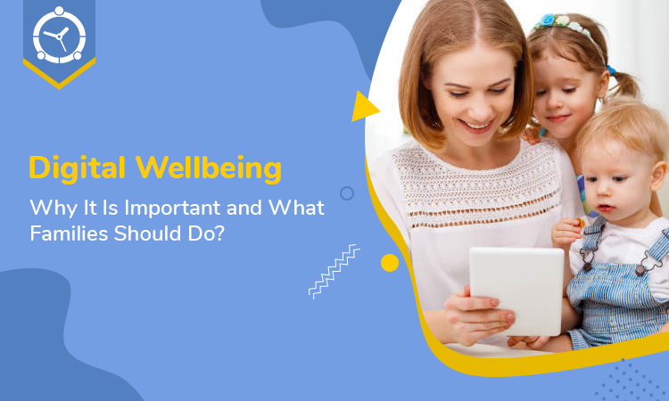 Digital-Wellbeing---Why-It-Is-Important-and-What-Families-Should-Do