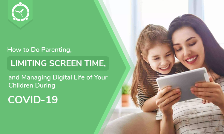 How-to-Do-Parenting,-Limiting-Screen-Time,-and-Managing-Digital-Life-of-Your-Children-During-COVID-19