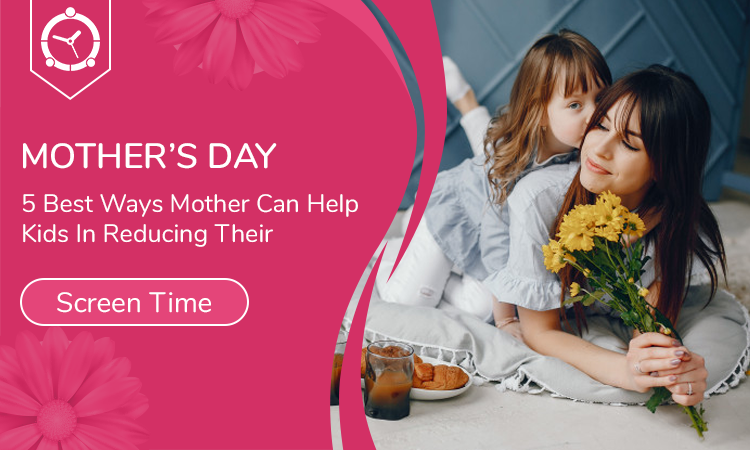Mother's-Day-5-Best-Ways-Mother-Can-Help-Kids-In-Reducing-Their-Screen-Time