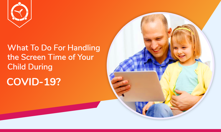 What-To-Do-For-Handling-the-Screen-Time-of-Your-Child-During-COVID-19