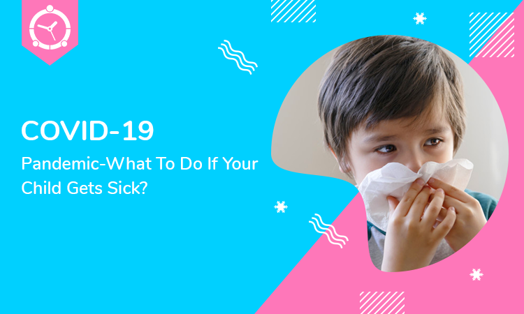 COVID-19-Pandemic-What-To-Do-If-Your-Child-Gets-Sick