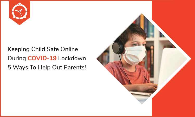 Keeping-Child-Safe-Online-During-COVID-19-Lockdown-5-Ways-To-Help-Out-Parents