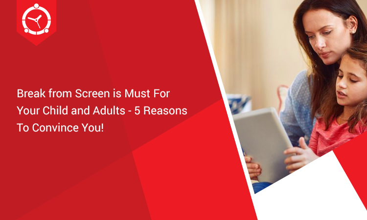 Break-from-Screen-is-Must-For-Your-Child-and-Adults-5-Reasons-To-Convince-You