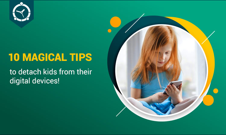 10-MAGICAL-TIPS-TO-DETACH-KIDS-FROM-THEIR-DIGITAL-DEVICES