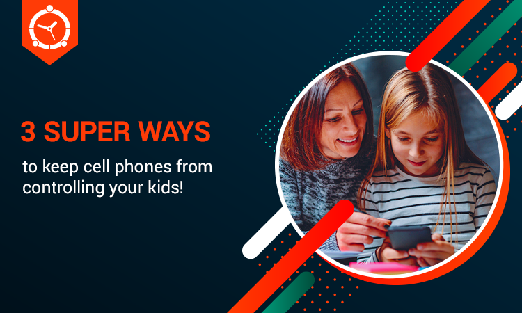 3-SUPER-WAYS-TO-KEEP-CELL-PHONES-FROM-CONTROLING-YOUR-KIDS