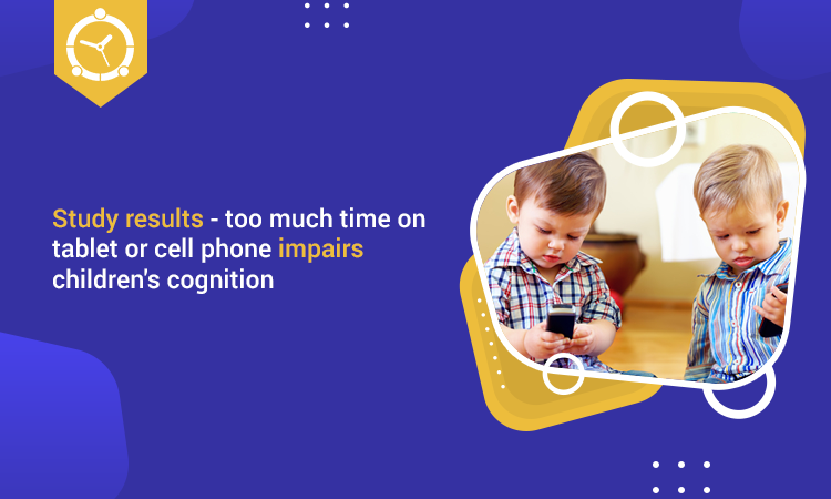 too much time on tablet or cell phone impairs children's cognition