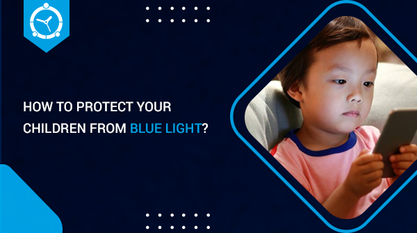 HOW TO PROTECT YOUR CHILDREN FROM BLUE LIGHT?