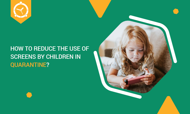 HOW TO REDUCE THE USE OF SCREENS BY CHILDREN IN QUARANTINe