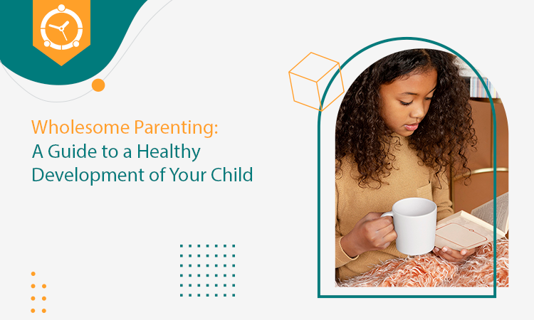 Wholesome Parenting A Guide to a Healthy Development of Your Child