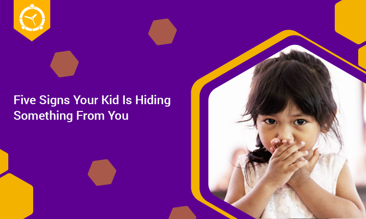 FIVE SIGNS YOUR KID IS HIDING SOMETHING FROM YOU