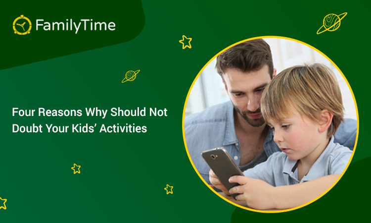 FOUR REASONS WHY SHOULD NOT DOUBT YOUR KIDS' ACTIVITIES