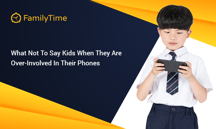WHAT NOT TO SAY KIDS WHEN THEY ARE OVER-INVOLVED IN THEIR PHONES