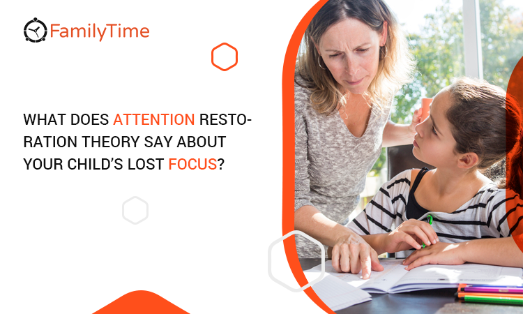 WHAT DOES ATTENTION RESTORATION THEORY SAY ABOUT YOUR CHILD'S LOST FOCUS?