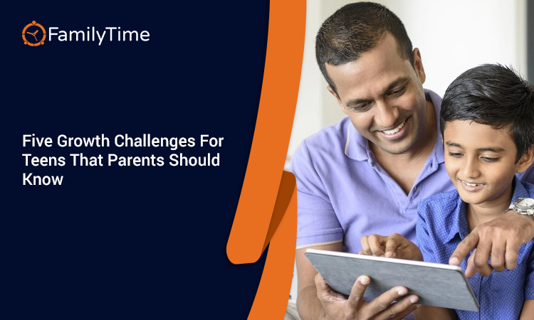 FIVE GROWTH CHALLENGES FOR TEENS THAT PARENTS SHOULD KNOW