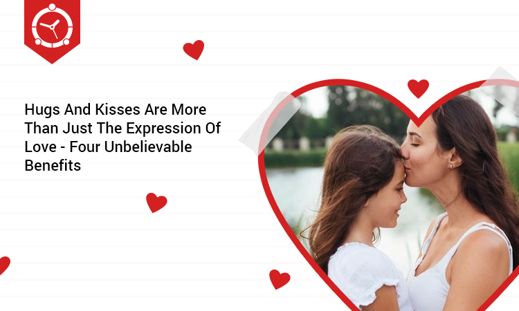 HUGS AND KISSES ARE MORE THAN JUST THE EXPRESSION OF LOVE - FOUR UNBELIEVABLE BENEFITS